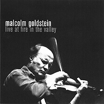 Malcolm Goldstein: Live at Fire in the Valley